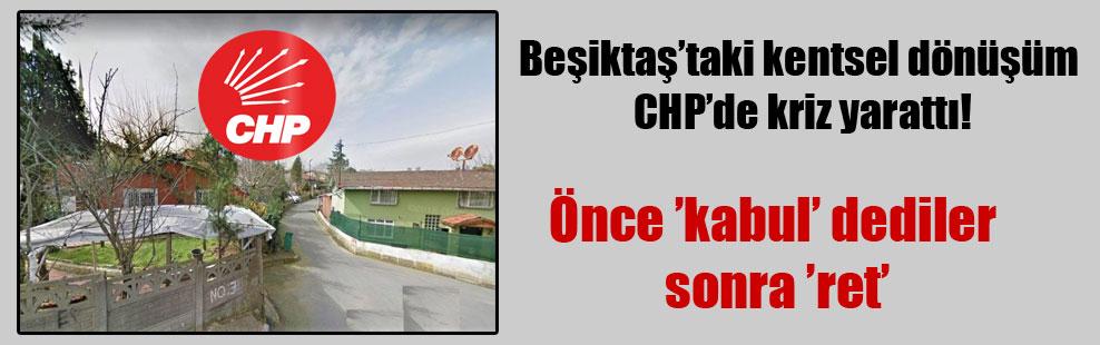 Beşiktaş'taki kentsel dönüşüm CHP'de kriz yarattı!