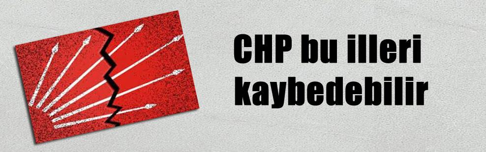 CHP bu illeri kaybedebilir