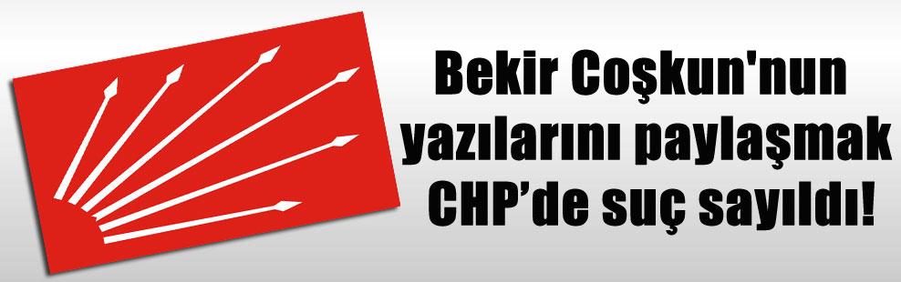 Bekir Coşkun'nun yazılarını paylaşmak CHP'de suç sayıldı!