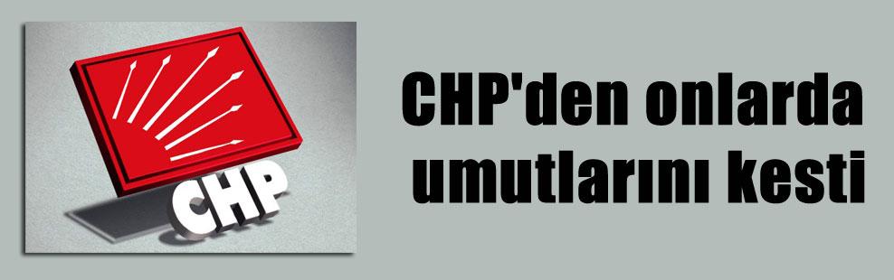 CHP'den onlarda umutlarını kesti