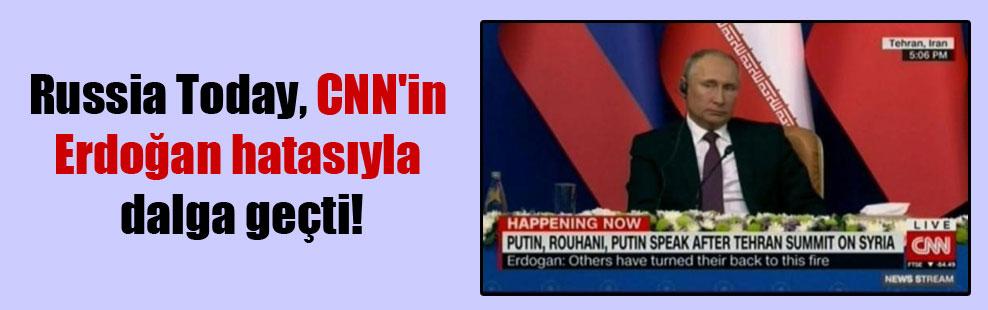 Russia Today, CNN'in Erdoğan hatasıyla dalga geçti!