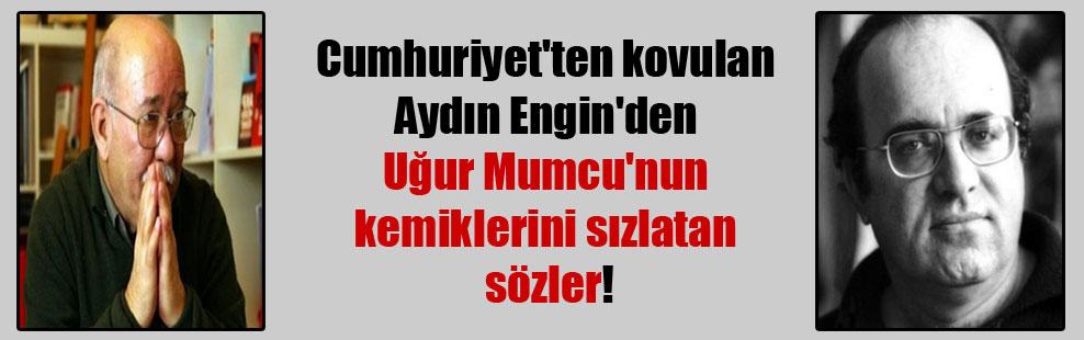 Cumhuriyet'ten kovulan Aydın Engin'den Uğur Mumcu'nun kemiklerini sızlatan sözler!