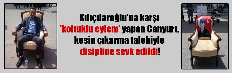 Kılıçdaroğlu'na karşı 'koltuklu eylem' yapan Canyurt, kesin çıkarma talebiyle disipline sevk edildi!