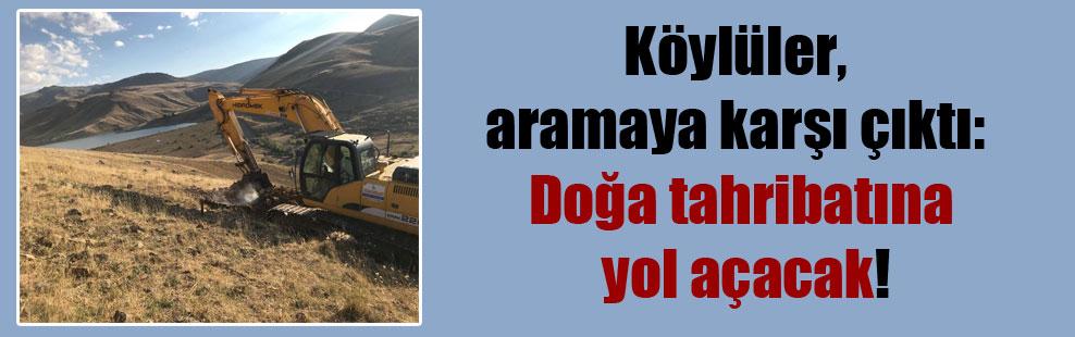 Köylüler, aramaya karşı çıktı: Doğa tahribatına yol açacak!