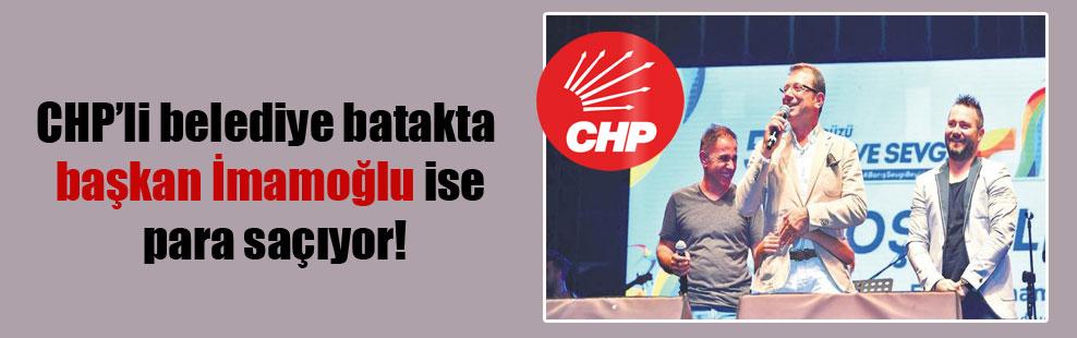 CHP'li belediye batakta başkan İmamoğlu ise para saçıyor!