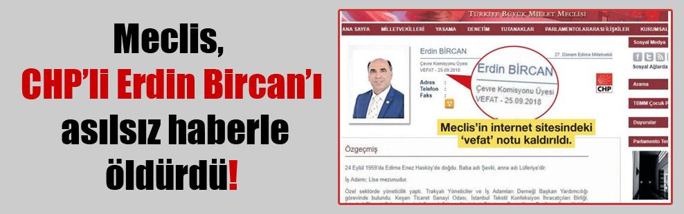 Meclis, CHP'li Erdin Bircan'ı asılsız haberle öldürdü!