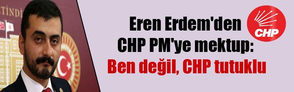 Eren Erdem'den CHP PM'ye mektup: Ben değil, CHP tutuklu
