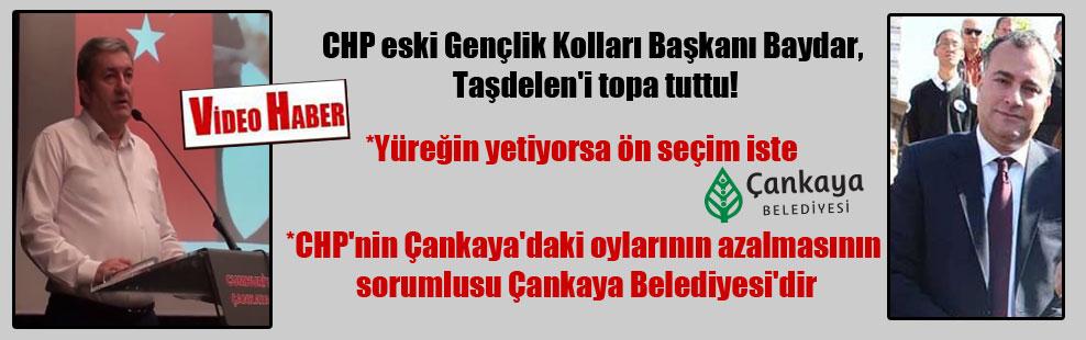 CHP eski Gençlik Kolları Başkanı Baydar, Taşdelen'i topa tuttu!