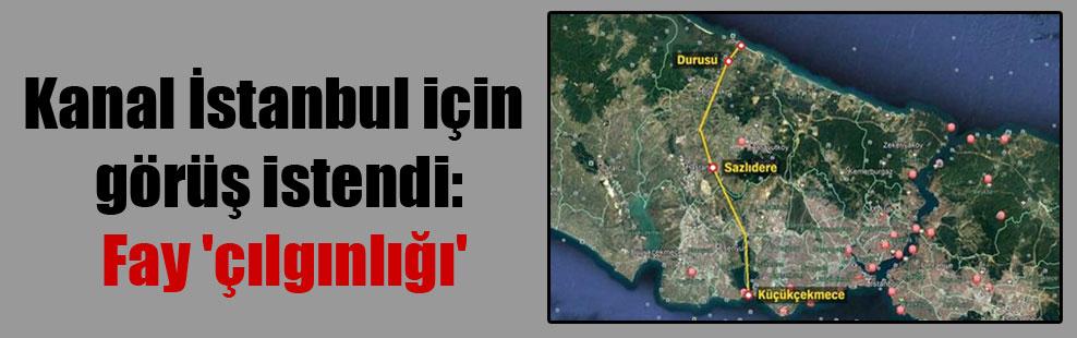 Kanal İstanbul için görüş istendi: Fay 'çılgınlığı'
