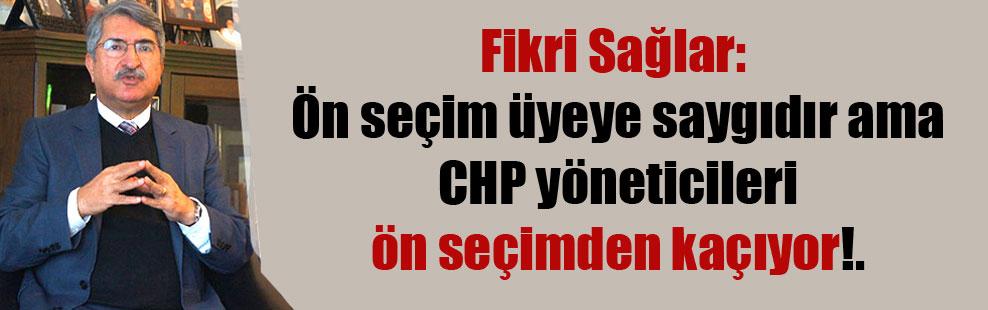 Fikri Sağlar: Ön seçim üyeye saygıdır ama CHP yöneticileri ön seçimden kaçıyor!.