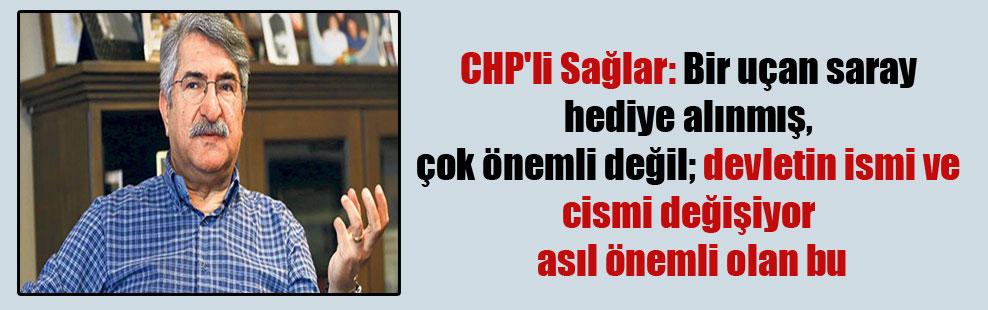 CHP'li Sağlar: Bir uçan saray hediye alınmış, çok önemli değil; devletin ismi ve cismi değişiyor asıl önemli olan bu