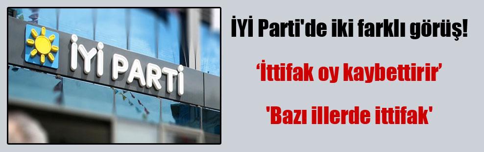 İYİ Parti'de iki farklı görüş!