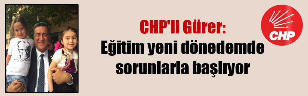 CHP'li Gürer: Eğitim yeni dönedemde sorunlarla başlıyor