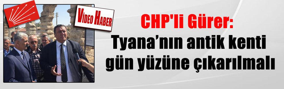 CHP'li Gürer: Tyana'nın antik kenti gün yüzüne çıkarılmalı