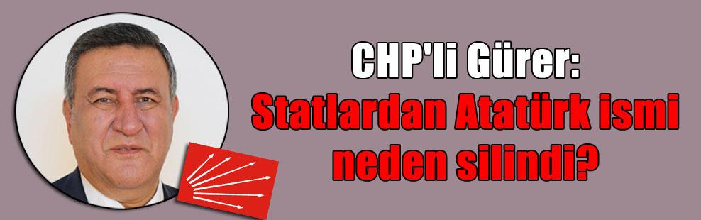 CHP'li Gürer: Statlardan Atatürk ismi neden silindi?