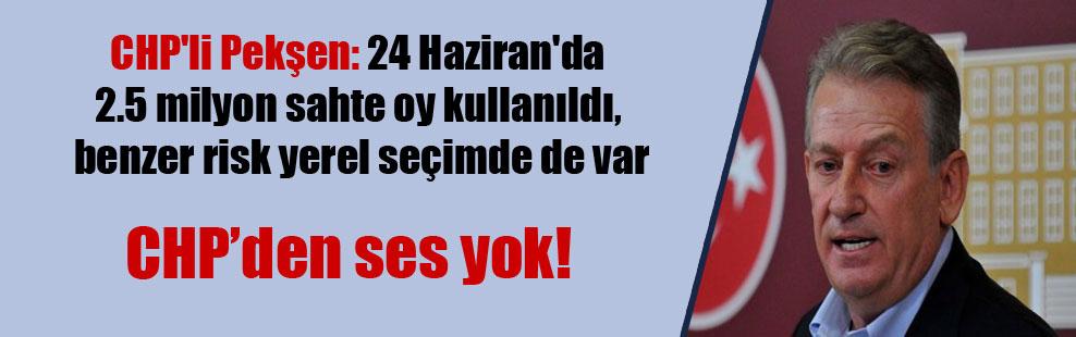 CHP'li Pekşen: 24 Haziran'da 2.5 milyon sahte oy kullanıldı, benzer risk yerel seçimde de var