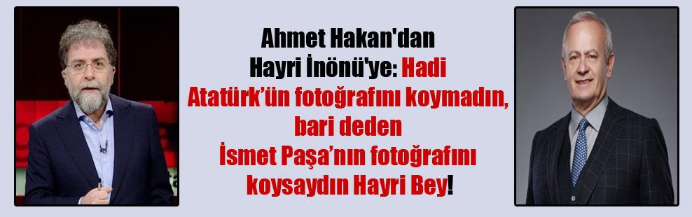 Ahmet Hakan'dan Hayri İnönü'ye: Hadi Atatürk'ün fotoğrafını koymadın, bari deden İsmet Paşa'nın fotoğrafını koysaydın Hayri Bey!