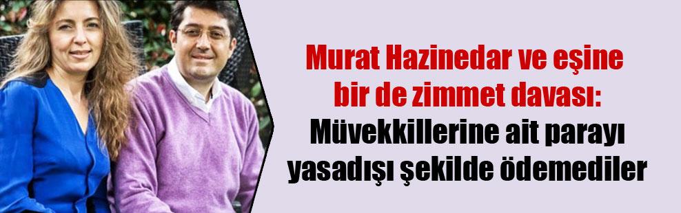 Murat Hazinedar ve eşine bir de zimmet davası: Müvekkillerine ait parayı yasadışı şekilde ödemediler