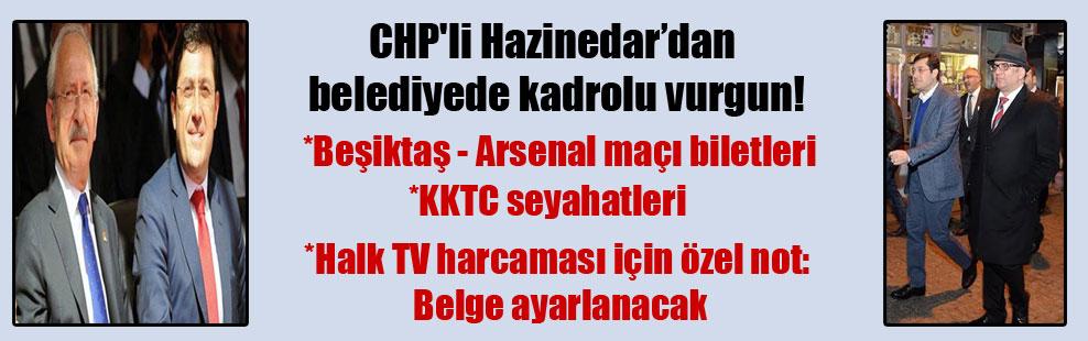CHP'li Hazinedar'dan belediyede kadrolu vurgun!