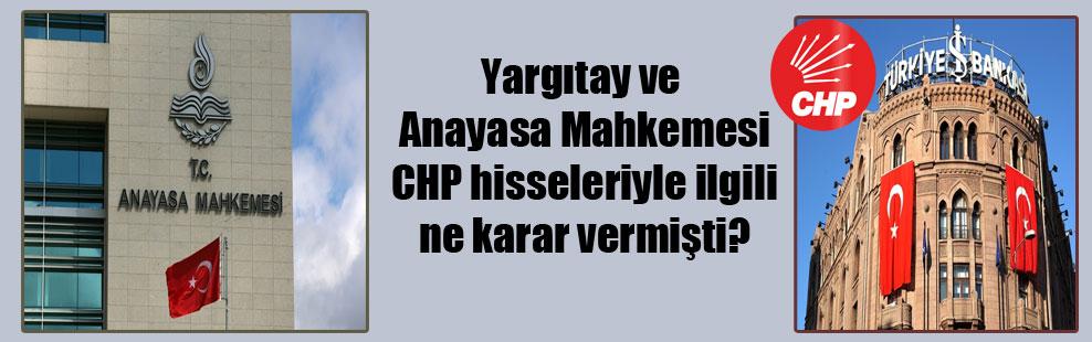 Yargıtay ve Anayasa Mahkemesi CHP hisseleriyle ilgili ne karar vermişti?