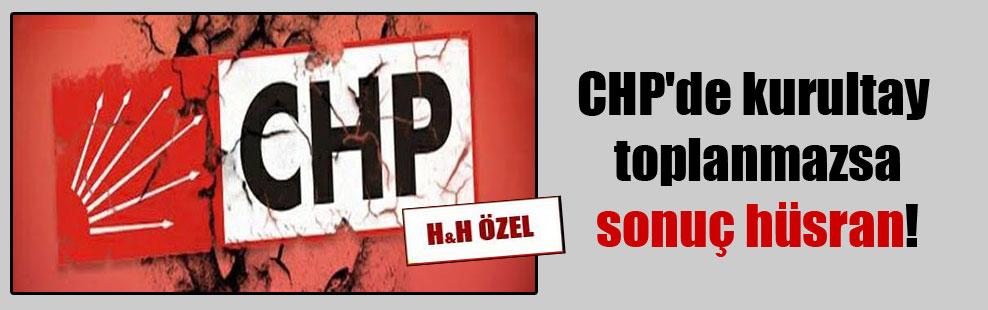 CHP'de kurultay toplanmazsa sonuç hüsran!