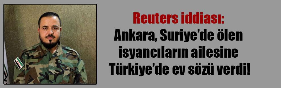 Reuters iddiası: Ankara, Suriye'de ölen isyancıların ailesine Türkiye'de ev sözü verdi!
