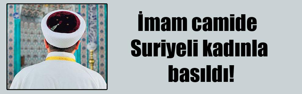 İmam camide Suriyeli kadınla basıldı!