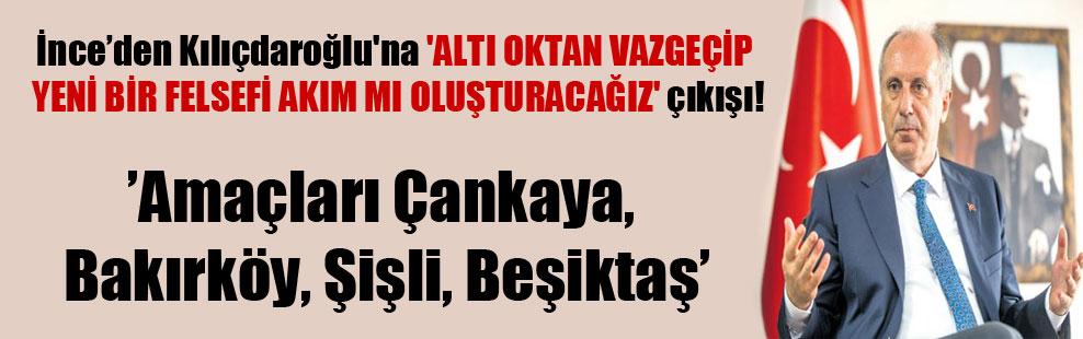 İnce'den Kılıçdaroğlu'na 'ALTI OKTAN VAZGEÇİP YENİ BİR FELSEFİ AKIM MI OLUŞTURACAĞIZ' çıkışı!