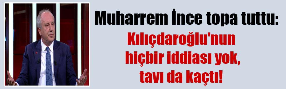 Muharrem İnce topa tuttu: Kılıçdaroğlu'nun hiçbir iddiası yok, tavı da kaçtı