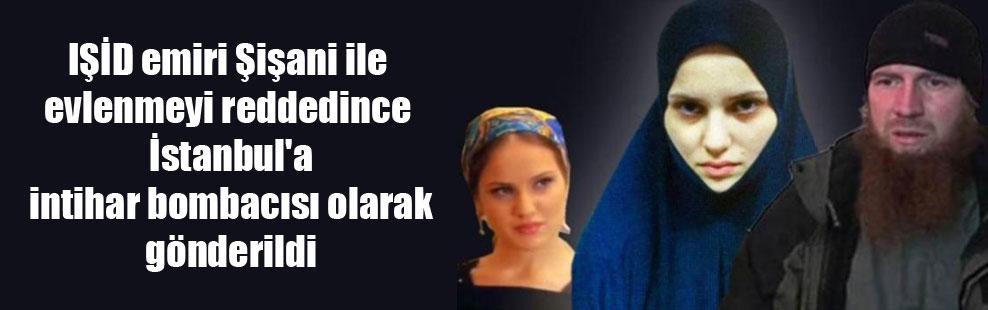 IŞİD emiri Şişani ile evlenmeyi reddedince İstanbul'a intihar bombacısı olarak gönderildi