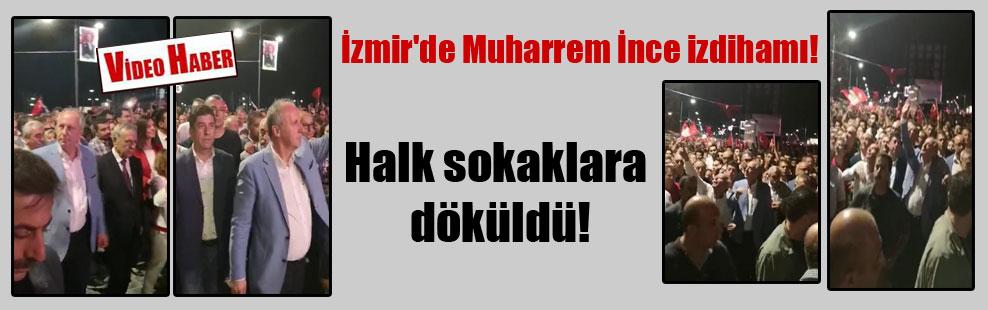 İzmir'de Muharrem İnce izdihamı! Halk sokaklara döküldü