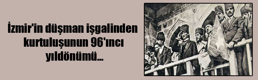 İzmir'in düşman işgalinden kurtuluşunun 96'ıncı yıldönümü…