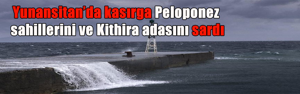 Yunansitan'da kasırga Peloponez sahillerini ve Kithira adasını sardı