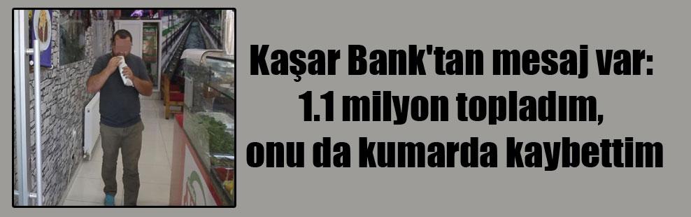 Kaşar Bank'tan mesaj var: 1.1 milyon topladım, onu da kumarda kaybettim