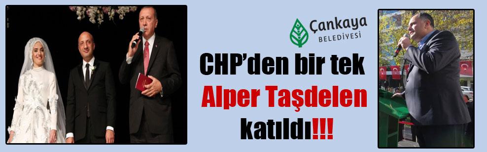 CHP'den bir tek Alper Taşdelen katıldı!!!