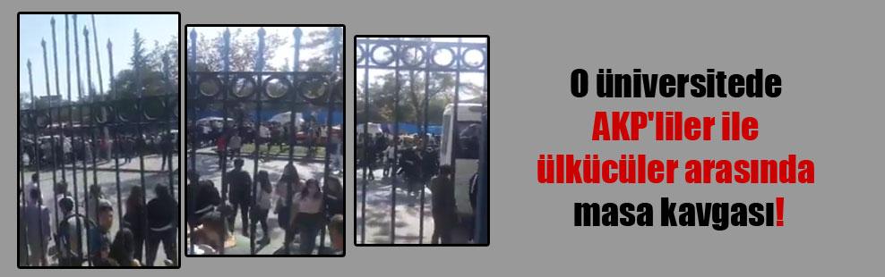 O üniversitede AKP'liler ile ülkücüler arasında masa kavgası!