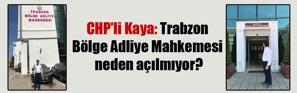 CHP'li Kaya: Trabzon Bölge Adliye Mahkemesi neden açılmıyor?