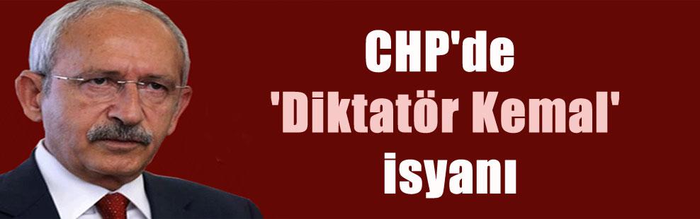 CHP'de 'Diktatör Kemal' isyanı