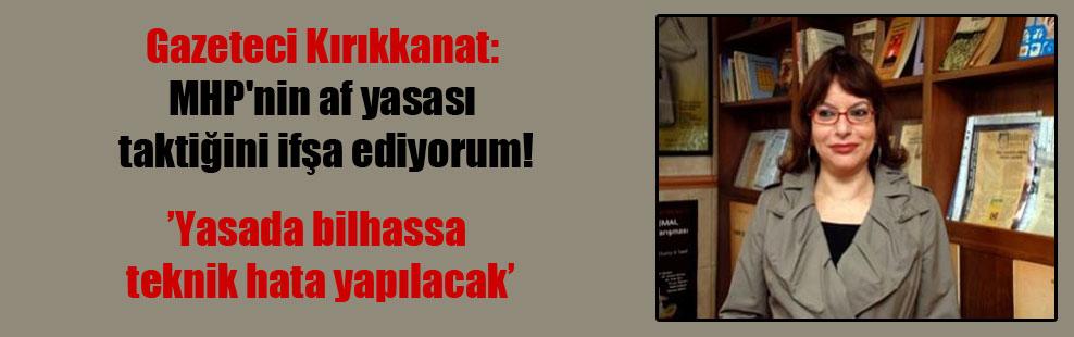 Gazeteci Kırıkkanat: MHP'nin af yasası taktiğini ifşa ediyorum!