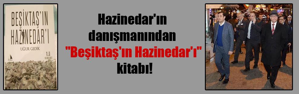 """Hazinedar'ın danışmanından """"Beşiktaş'ın Hazinedar'ı"""" kitabı!"""