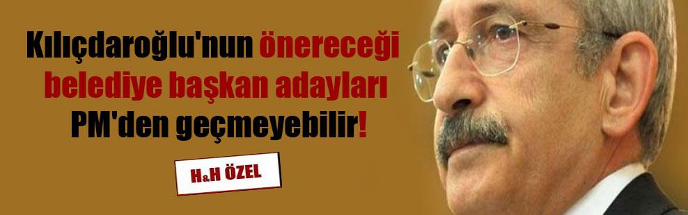 Kılıçdaroğlu'nun önereceği belediye başkan adayları PM'den geçmeyebilir!