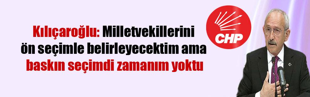 Kılıçaroğlu: Milletvekillerini ön seçimle belirleyecektim ama baskın seçimdi zamanım yoktu