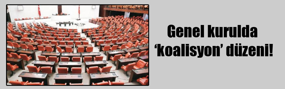 Genel kurulda 'koalisyon' düzeni!