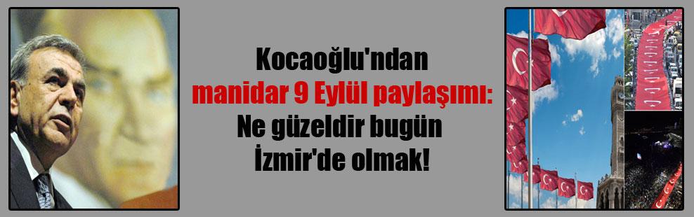 Kocaoğlu'ndan manidar 9 Eylül paylaşımı: Ne güzeldir bugün İzmir'de olmak!