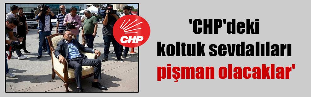 'CHP'deki koltuk sevdalıları pişman olacaklar'