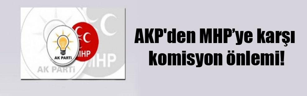AKP'den MHP'ye karşı komisyon önlemi!