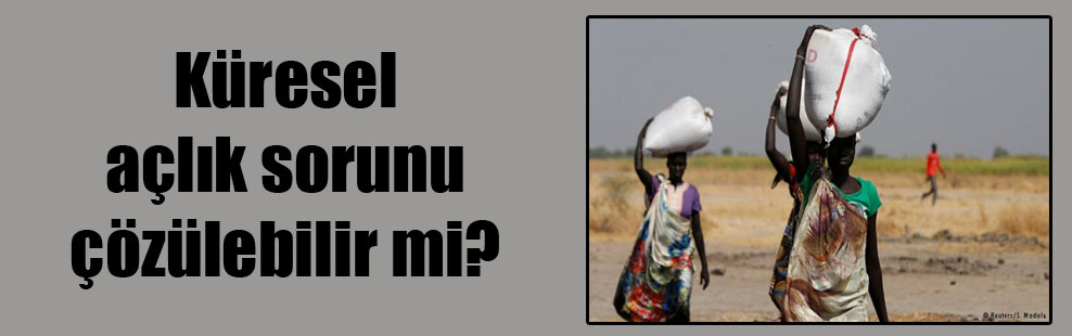 Küresel açlık sorunu çözülebilir mi?