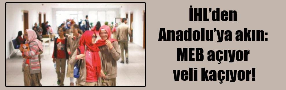 İHL'den Anadolu'ya akın: MEB açıyor veli kaçıyor!
