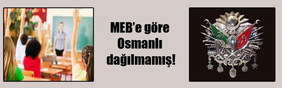 MEB'e göre Osmanlı dağılmamış!