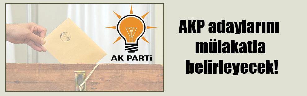 AKP adaylarını mülakatla belirleyecek!